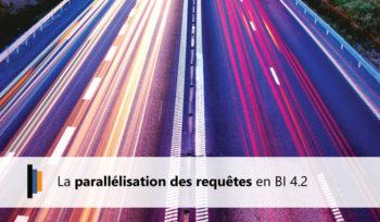 Parallélisation des requêtes en BI 4.2
