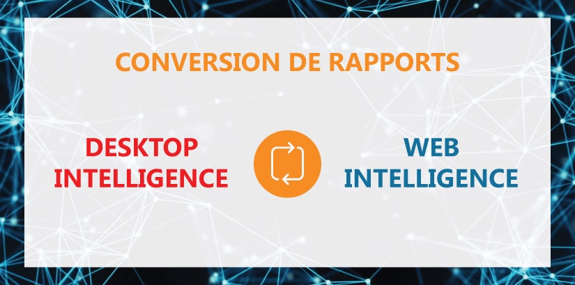 Conversion Desktop Intelligence vers Web Intelligence