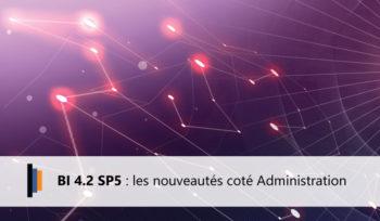 Nouveautés Administration SAP BI 4.2 SP5