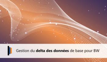 Gestion du delta des données SAP BW
