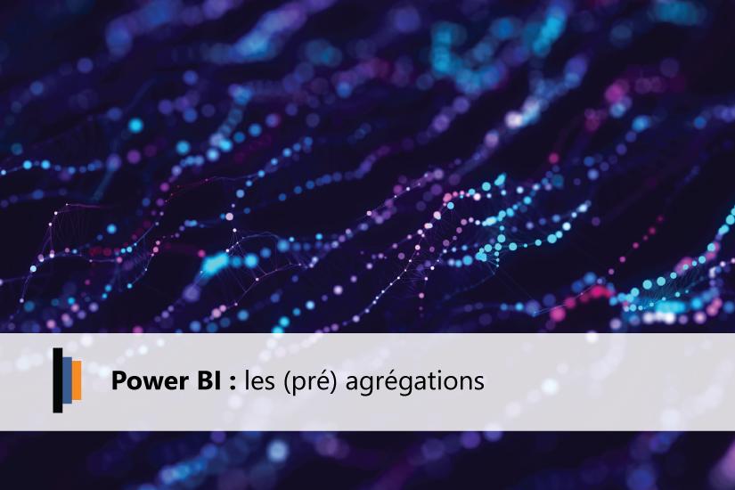 Power BI pré agrégations