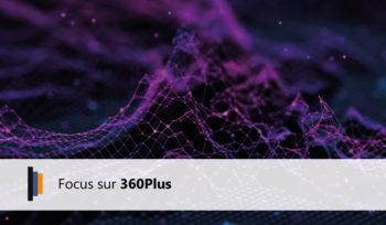 Focus sur 360Plus